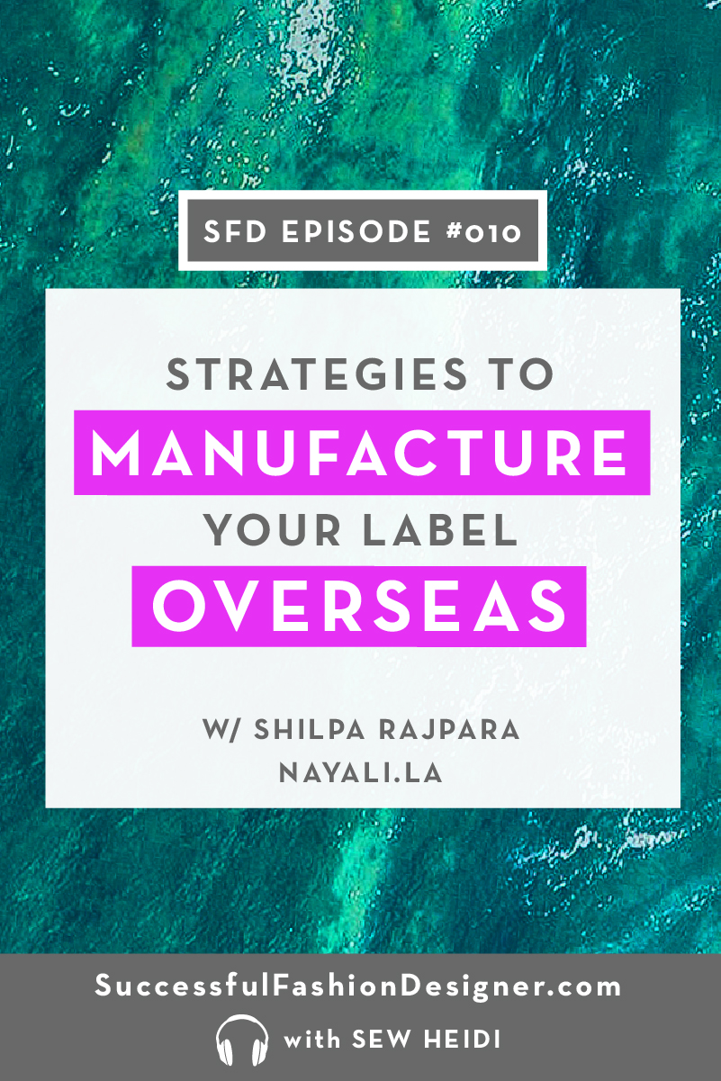Successful Fashion Designer Podcast with Sew Heidi: Strategies to Manufacture Your Label Overseas with Shilpa of Nayali