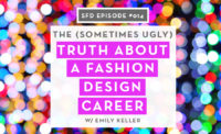 Successful Fashion Designer Podcast: The Sometimes Ugly Truth About A Career As A Fashion Designer