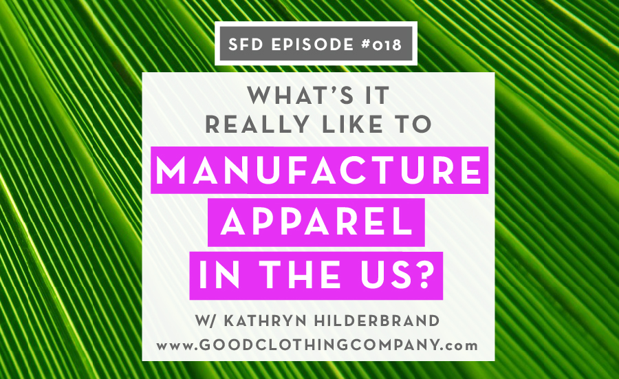 What S It Like To Manufacture Apparel In The Us Successful Fashion Designer Interview With Kathryn Hilderbrand Of Good Clothing Company By Sew Heidi Courses Free Tutorials On Adobe Illustrator Tech