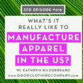 What's it like to manufacture apparel in the US? Successful Fashion Designer Interview with Kathryn Hilderbrand of Good Clothing Company by Sew Heidi