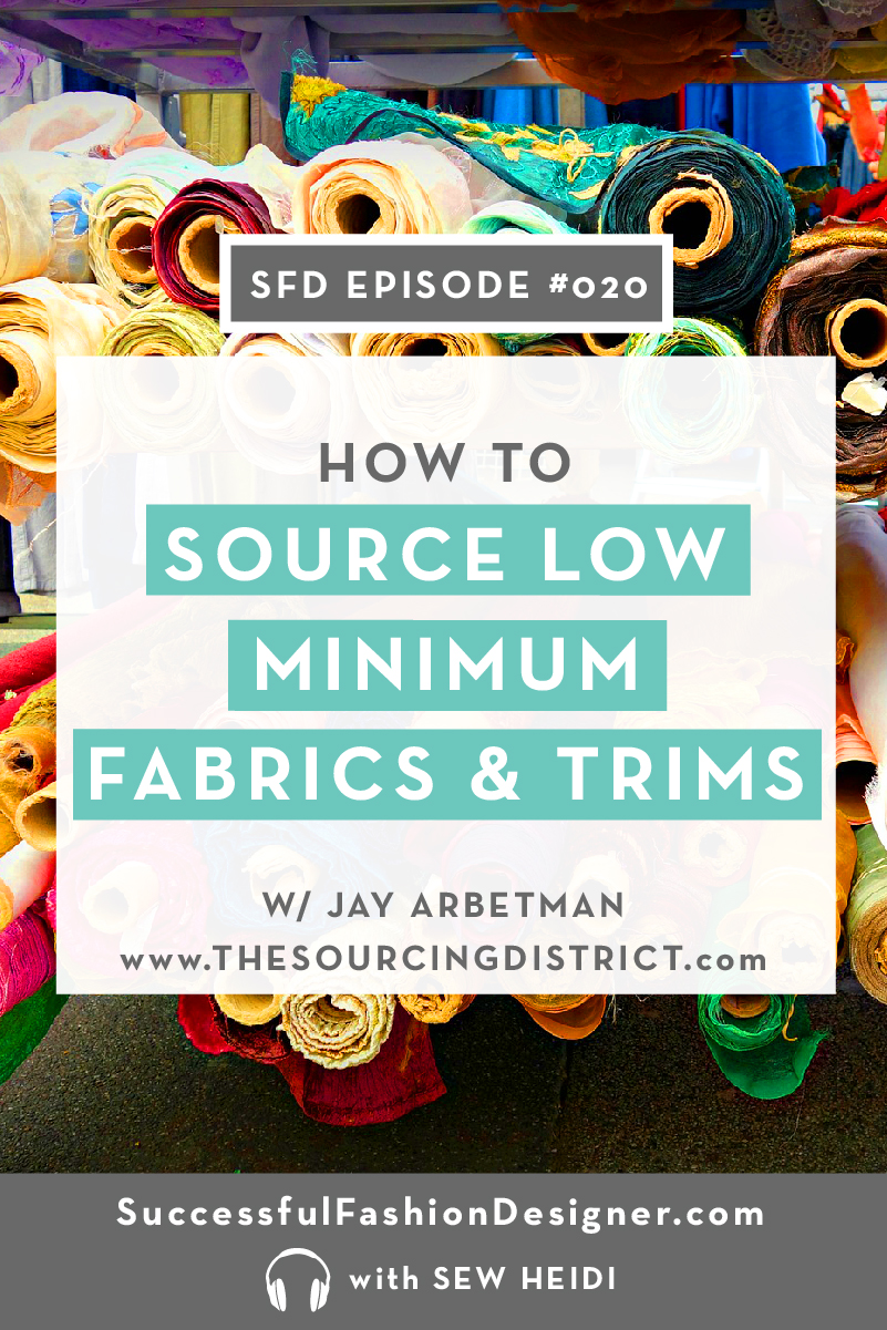 How to Source Low Minimum Fabrics, Trims and more for Your Fashion Collection: The Successful Fashion Designer interview with Jay Arbetman and Sew Heidi