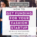 How to Get Funding for Your Fashion Startup: Interview with Billie Whitehouse of Wearble X by Successful Fashion Designer host Sew Heidi