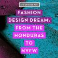 A Fashion Design Dream Come True: From the Honduras to NYFW, With Guillermo Irias