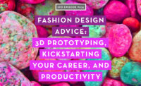 Fashion Design Advice: 3D Prototyping, Kickstarting Your Career, and Productivity