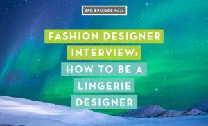 Fashion Designer Interview: How to Be a Lingerie Designer