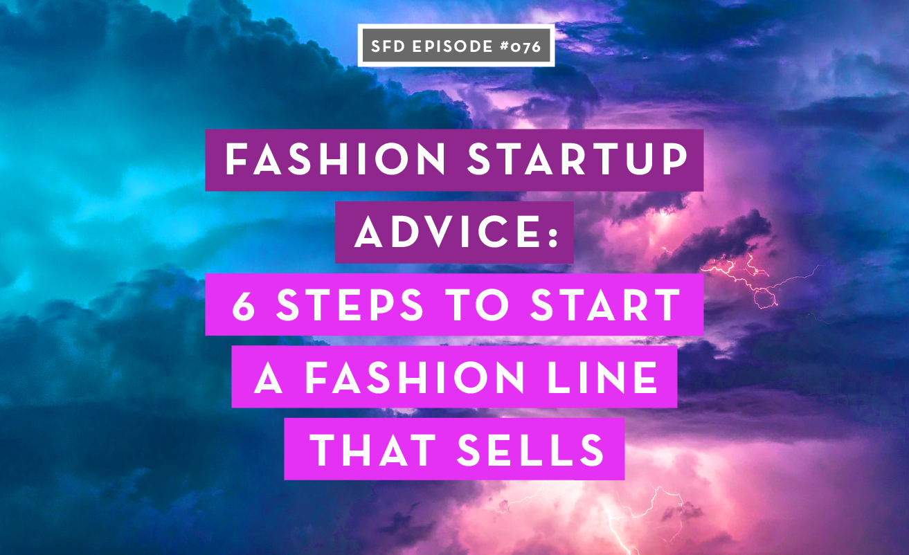 Fashion Startup Advice: 6 Steps to Start a Fashion Line that Sells