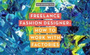 SFD078 Working with Factories as a Freelance Fashion Designer