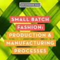 Small Batch Fashion: Production & Manufacturing Processes
