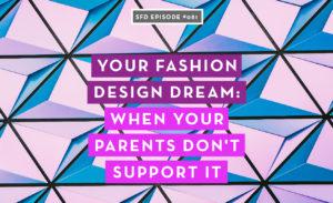 Your Fashion Design Dream: When Your Parents Don't Support It