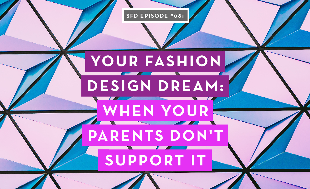 Your Fashion Design Dream: When Your Parents Don't Support It