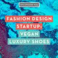 Fashion Design Startup: Vegan Luxury Shoes