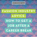 Fashion Industry Advice: How to Get A Job After a Career Break