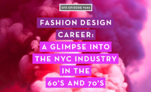 Fashion Design Career: A Glimpse Into the NYC industry in the 60's and 70's