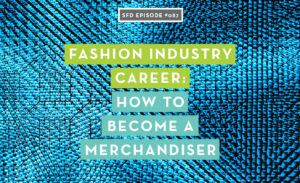Fashion Industry Career: How to Become a Merchandiser