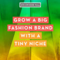 Grow a big fashion brand with a tiny niche