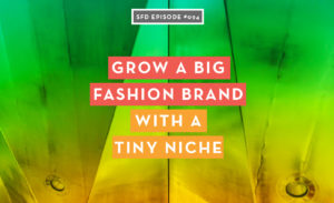 Grow a big fashion brand with a tiny niche