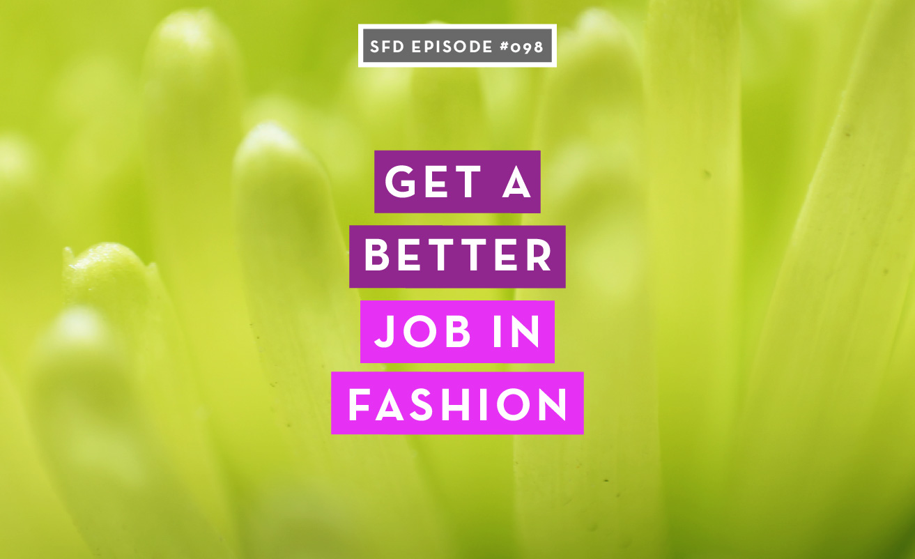 SFD098 How to Get a Better Job in Fashion