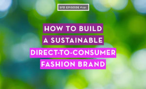 Build a Sustainable Direct to Consumer Fashion Brand