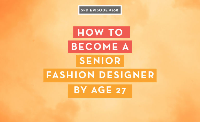 How to become a senior fashion designer by age 27