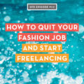 How to quit your fashion job and start freelancing