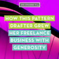 How this pattern drafter grew her freelance business with generosity