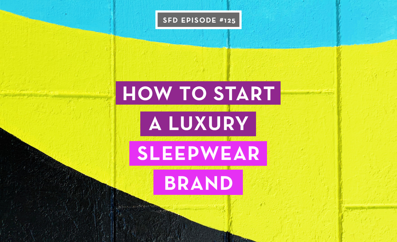SFD125 How to start a luxury sleepwear brand