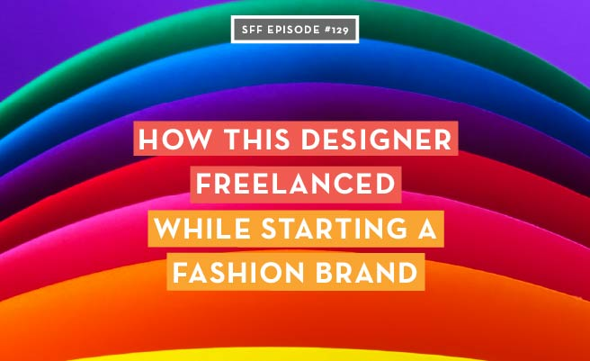 How this designer freelanced while starting her fashion brand