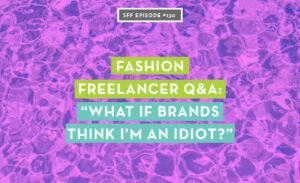 Fashion Freelancer Q & A: What if brands think I'm an idiot?