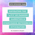 "SFD058: Navigating the ""4 P's"" of Fashion Marketing and Overcoming Networking Intimidation, with Robyn Spady"