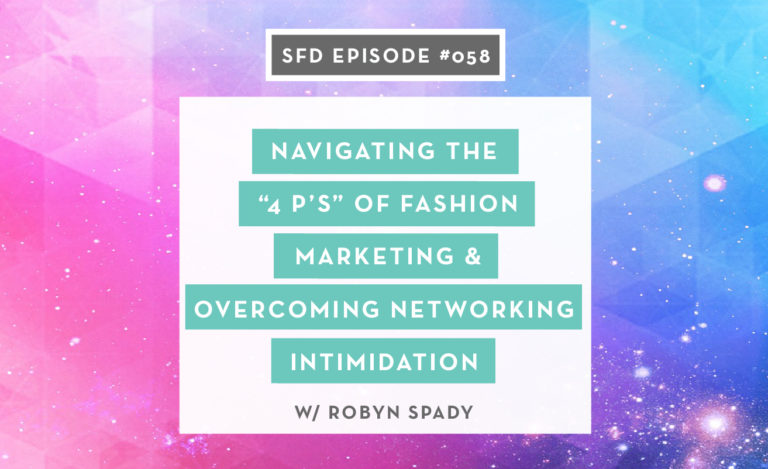 """SFD058: Navigating the """"4 P's"""" of Fashion Marketing and Overcoming Networking Intimidation, with Robyn Spady"""