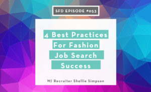 SFD053: 4 Best Practices for Fashion Job Search Success, with Recruiter Shellie Simpson
