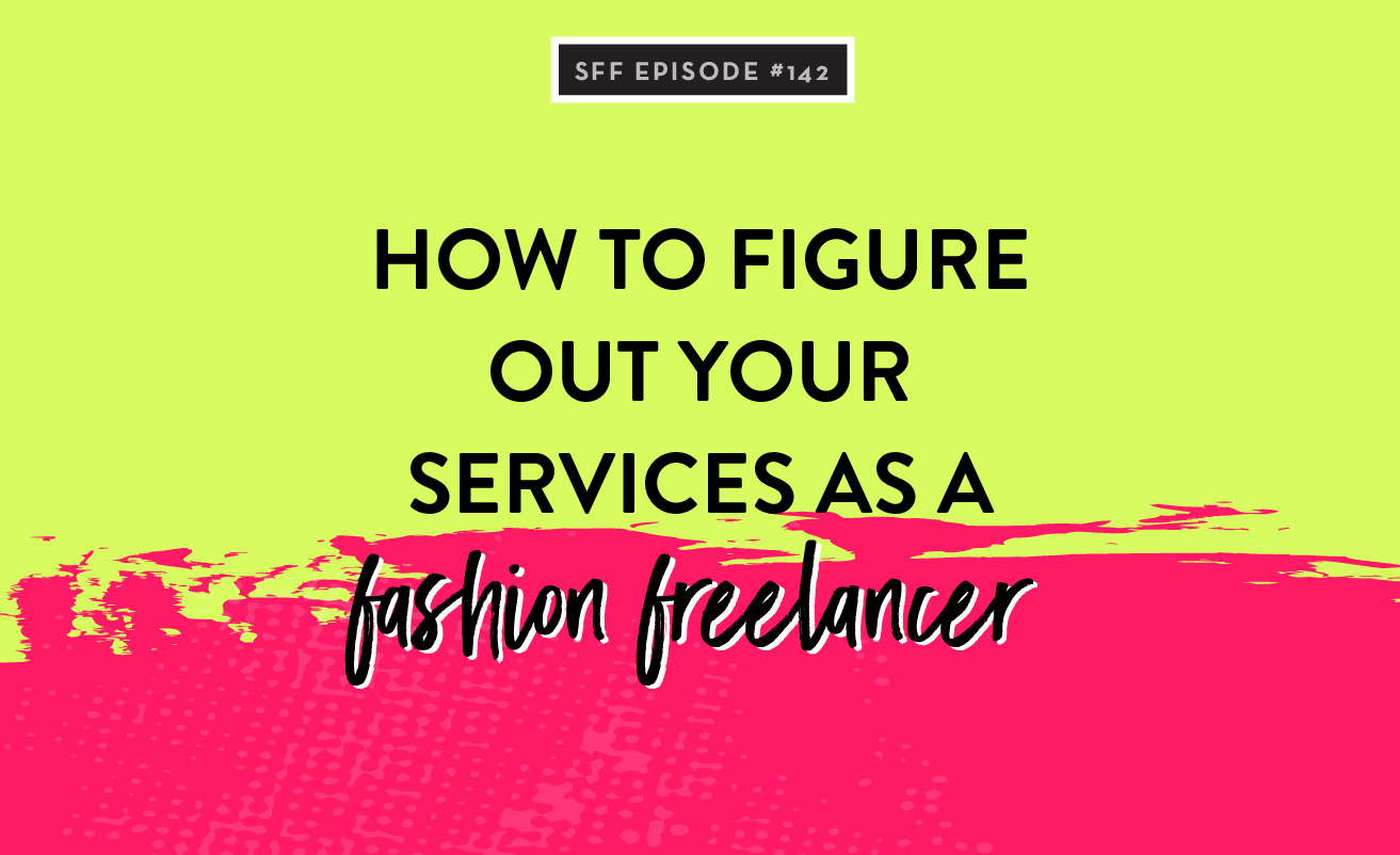 How to figure out your services as a fashion freelancer