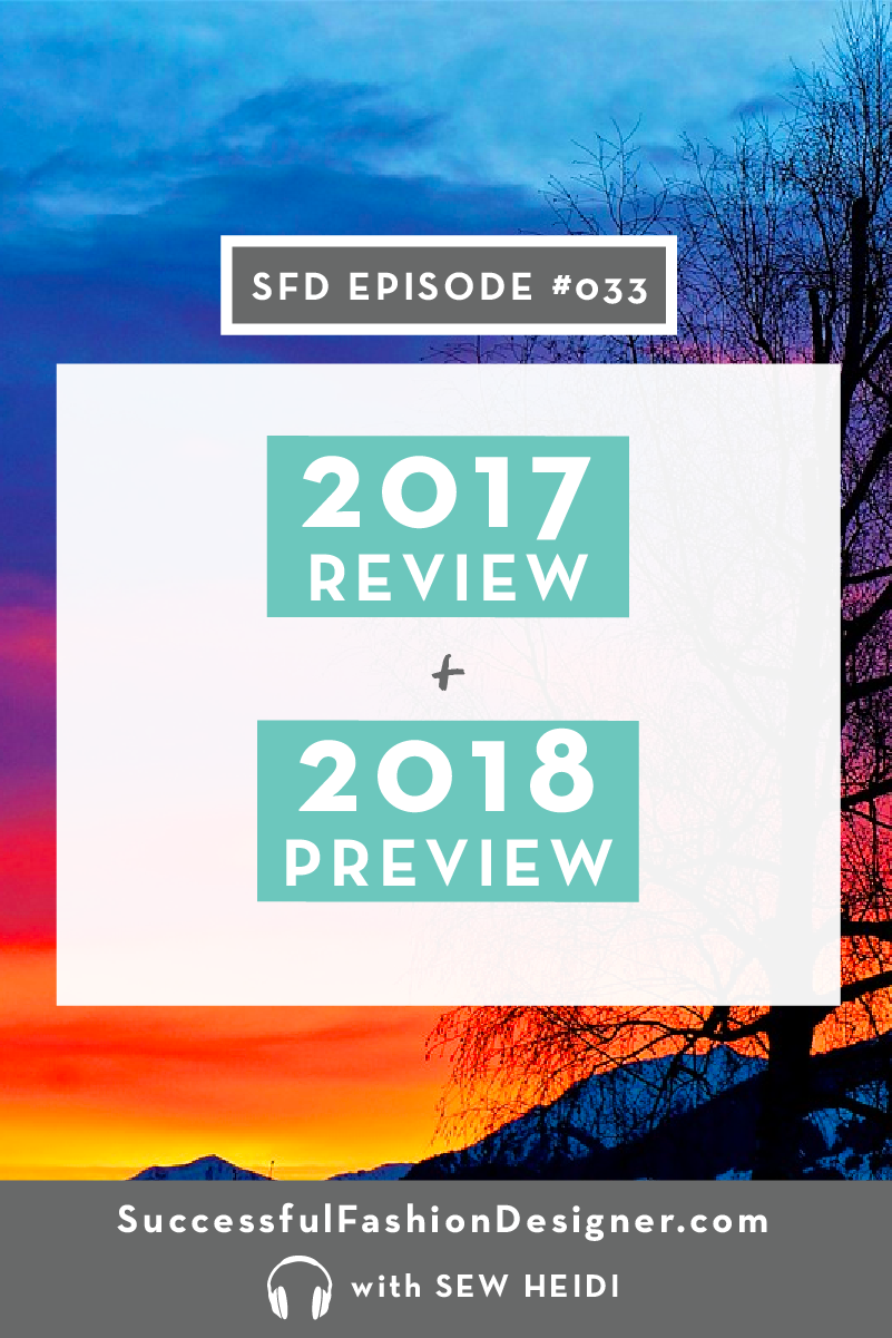 The Successful Fashion Designer Podcast 2017 Review + 2018 Preview with Sew Heidi: Launch Your Label, Become a Freelancer, Grow Your Career