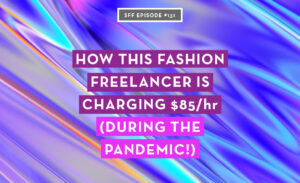 How this fashion freelancer is charging 85 dollars per hour during the pandemic