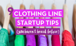 Clothing Line Startup Tips