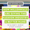 How Millennials Are Giving the Fashion Industry a Better Name: Successful Fashion Designer podcast interview with Fast Company writer Elizabeth Segran and Sew Heidi