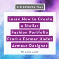 SFD049: Learn How to Create a Stellar Fashion Portfolio From a Former Under Armour Designer, featuring Leila Jalili