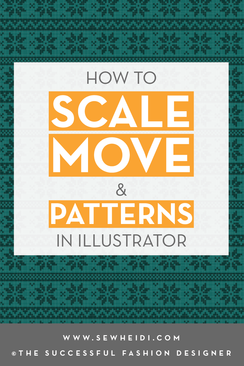How to Move & Scale Patterns in Illustrator for Fashion Designers Tutorial by {Sew Heidi}