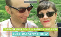 To Reach Your Goals in Fashion (and Life!), Just Do ANYTHING