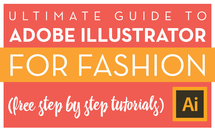 Adobe Illustrator For Fashion Design Free Step By Step Tutorials Templates Courses Free Tutorials On Adobe Illustrator Tech Packs Freelancing For Fashion Designers