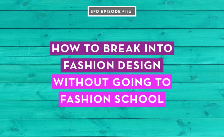 How to break into fashion design without going to fashion school