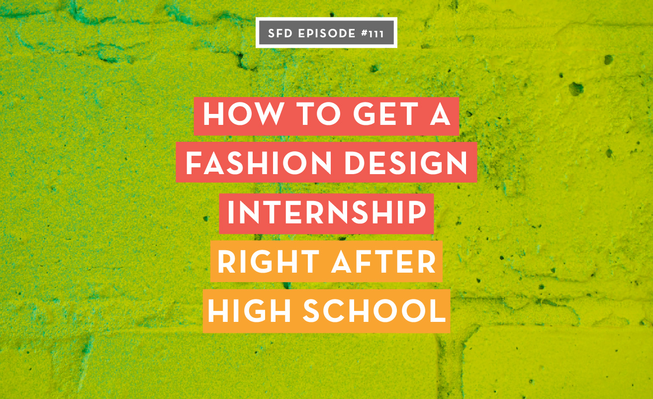 How to get a fashion design internship right after high school
