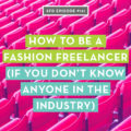 How to be a fashion freelancer when you don't know anyone in the industry