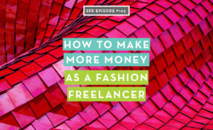 How to Make More Money as a Fashion Freelancer