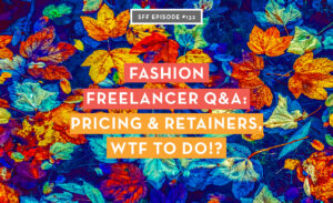 Fashion freelance Q and A: Pricing and retainers, WTF to do?