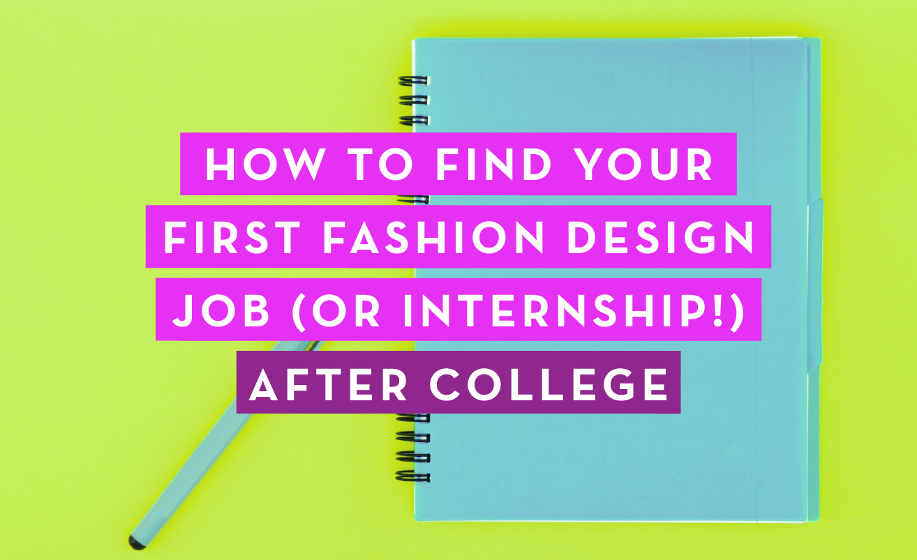 How To Find Your First Fashion Design Job Or Internship After College Free Guide Courses Free Tutorials On Adobe Illustrator Tech Packs Freelancing For Fashion Designers