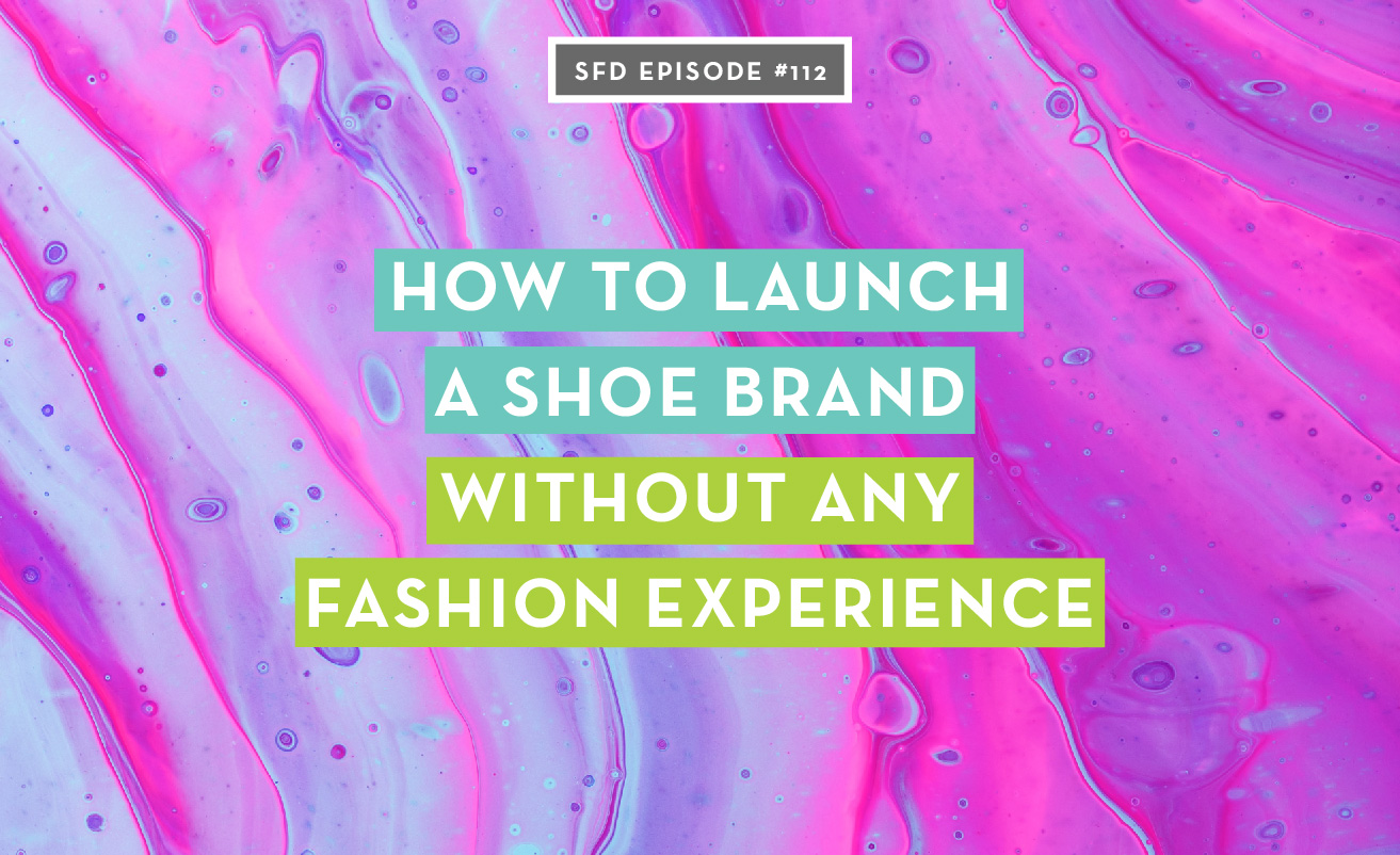 How to launch a shoe brand without any fashion experience