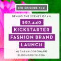 Successful Fashion Designer Interview with Sarah Coronado of Blooms Prive and her Kickstarter Fashion Brand Campaign with Sew Heidi